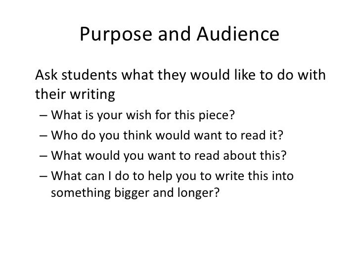 Purpose and AudienceAsk students what they would like to do withtheir writing– What is your wish for this piece?– Who do y...