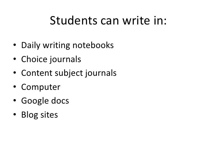 Students can write in:•   Daily writing notebooks•   Choice journals•   Content subject journals•   Computer•   Google doc...