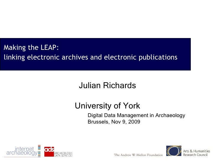 Making the LEAP: linking electronic archives and electronic publications Julian Richards University of York Digital Data M...
