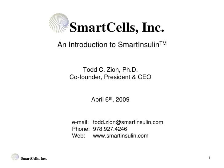 SmartCells, Inc.                    An Introduction to SmartInsulinTM                             Todd C. Zion, Ph.D.     ...