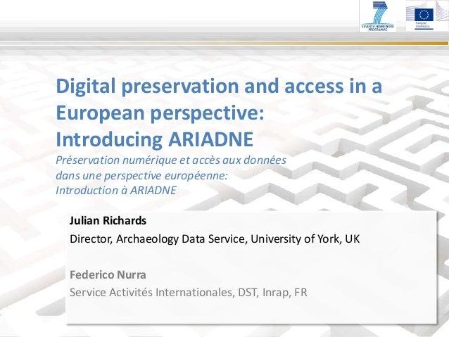Julian Richards Director, Archaeology Data Service, University of York, UK Federico Nurra Service Activités Internationale...