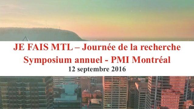 """"""" JE FAIS MTL – Journée de la recherche Symposium annuel - PMI Montréal 12 septembre 2016"""