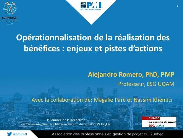 Opérationnalisationdelaréalisationdes bénéfices:enjeuxetpistesd'actions AlejandroRomero,PhD,PMP Professeur,E...