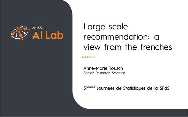 Large scale recommendation: a view from the trenches Anne-Marie Tousch Senior Research Scientist 51èmes Journées de Statis...