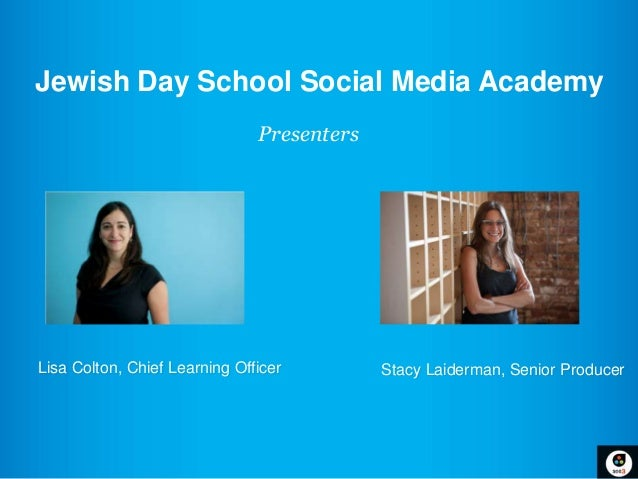 Jewish Day School Social Media Academy                               PresentersLisa Colton, Chief Learning Officer        ...