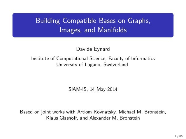 Building Compatible Bases on Graphs, Images, and Manifolds Davide Eynard Institute of Computational Science, Faculty of In...