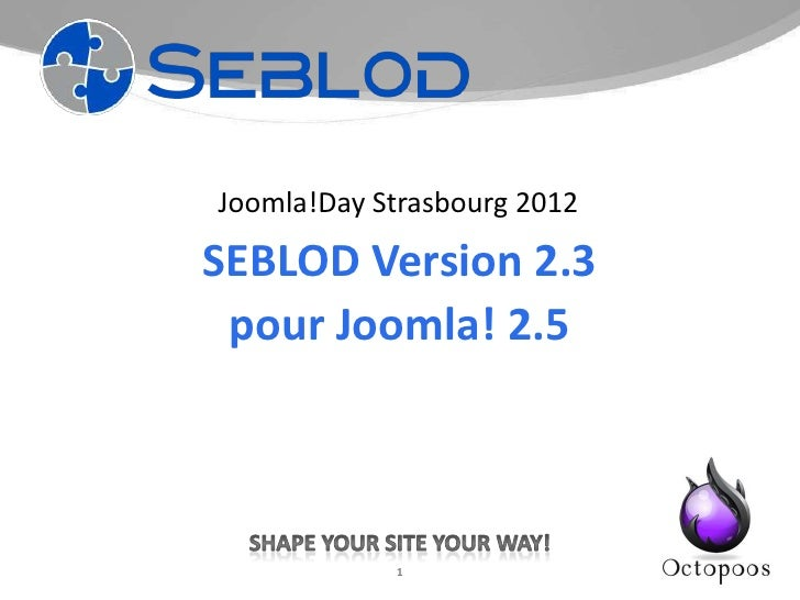 Joomla!Day Strasbourg 2012SEBLOD Version 2.3 pour Joomla! 2.5            1
