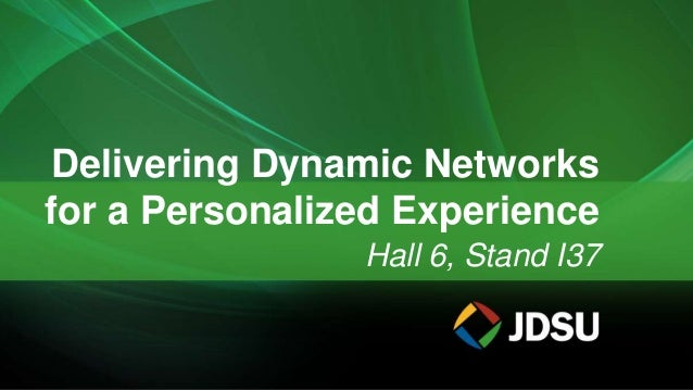Hall 6, Stand I37 Delivering Dynamic Networks for a Personalized Experience