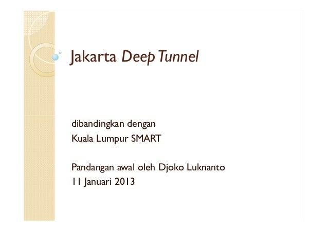 Jakarta Deep Tunneldibandingkan denganKuala Lumpur SMARTPandangan awal oleh Djoko Luknanto11 Januari 2013
