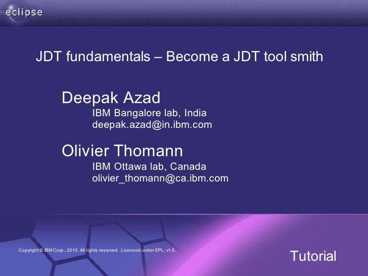 JDT fundamentals – Become a JDT tool smith                      Deepak Azad                                    IBM Bangalo...