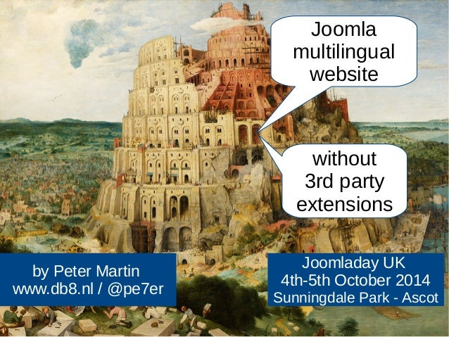 by Peter Martin  www.db8.nl / @pe7er  Joomla  multilingual  website  without  3rd party  extensions  Joomladay UK  4th-5th...