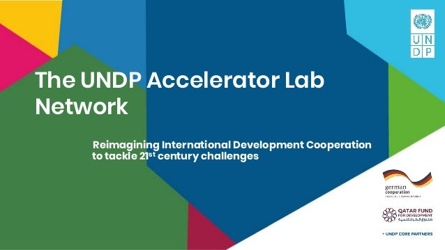 The UNDP Accelerator Lab Network Reimagining International Development Cooperation to tackle 21st century challenges