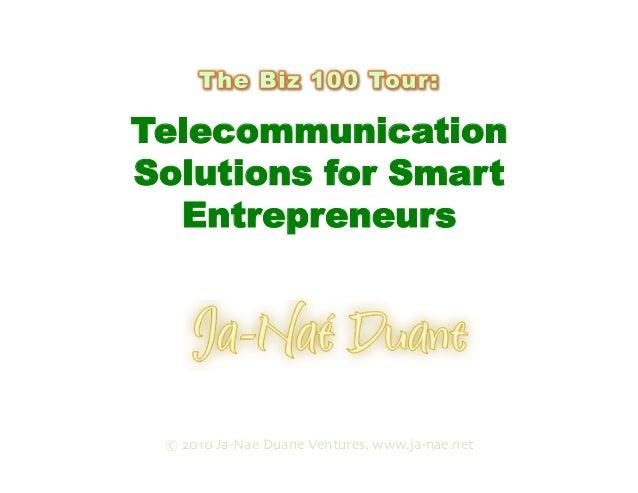 Telecommunication Solutions for Smart Entrepreneurs Presented by © 2010 Ja-Nae Duane Ventures. www.ja-nae.net