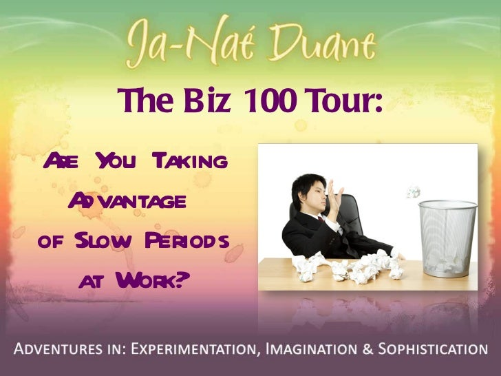 The Biz 100 Tour: Are You Taking Advantage  of Slow Periods at Work?