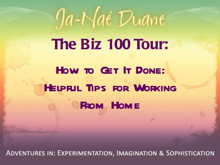 The Biz 100 Tour: How to Get It Done: Helpful Tips for Working From Home
