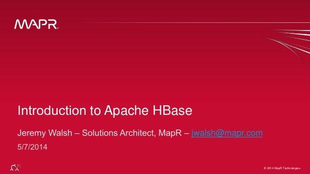 © 2014 MapR Technologies 1© 2014 MapR Technologies to Apache HBase jwalsh@mapr.com