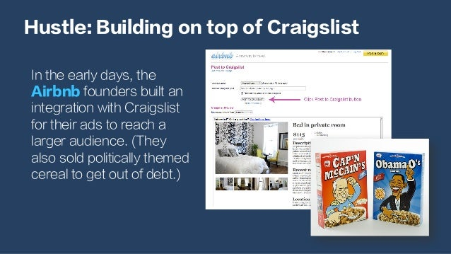 Hustle: Building on top of Craigslist In the early days, the Airbnb founders built an integration with Craigslist for thei...
