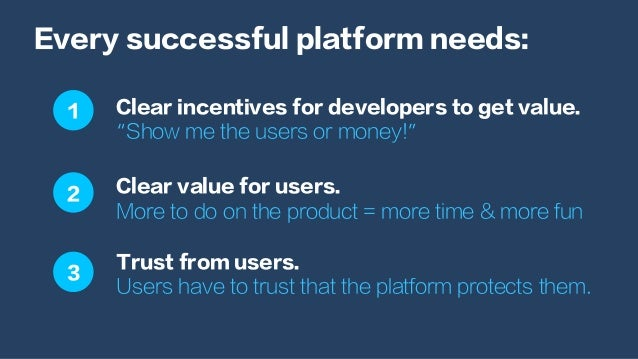 "Every successful platform needs: Clear incentives for developers to get value. ""Show me the users or money!"" Clear value f..."