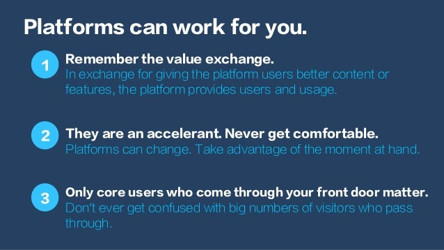 Platforms can work for you. Remember the value exchange. In exchange for giving the platform users better content or featu...