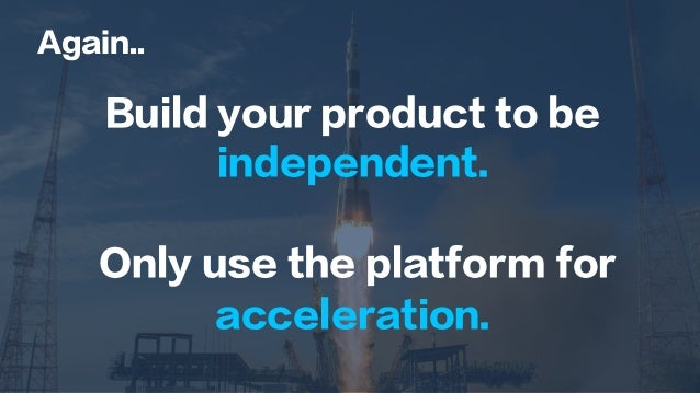 Again.. Build your product to be independent. Only use the platform for acceleration.