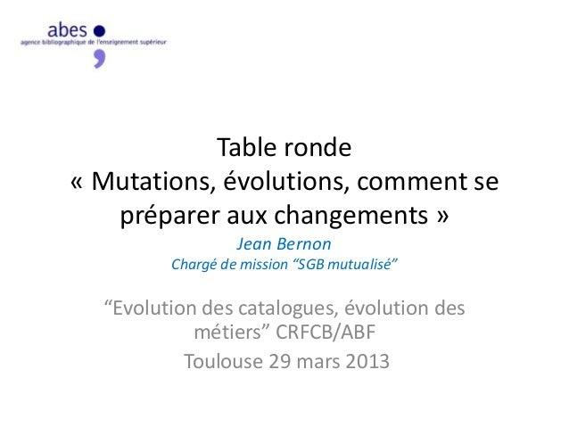 Table ronde« Mutations, évolutions, comment se   préparer aux changements »                  Jean Bernon         Chargé de...