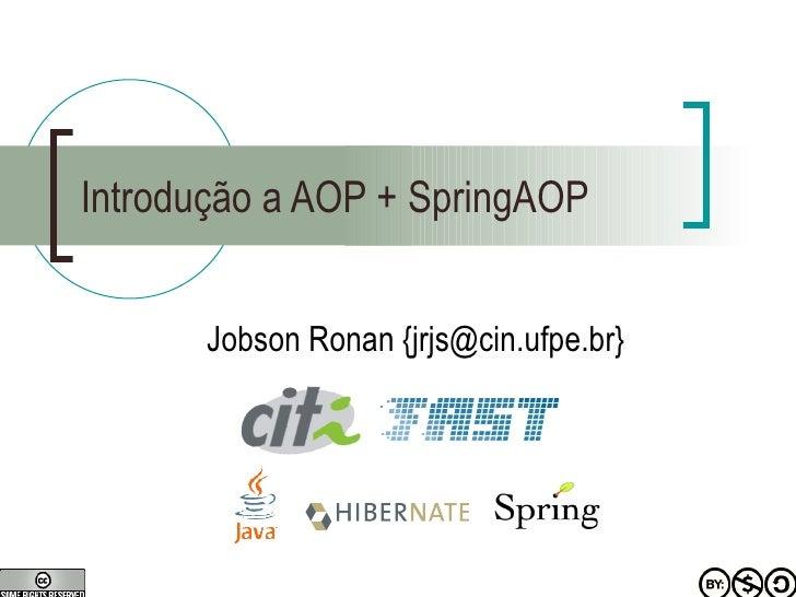 Introdução a AOP + SpringAOP Jobson Ronan {jrjs@cin.ufpe.br}