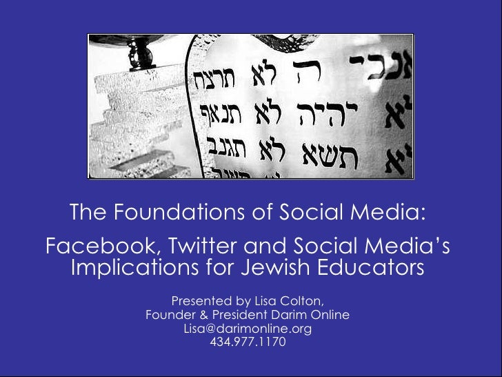 The Foundations of Social Media:Facebook, Twitter and Social Media's  Implications for Jewish Educators            Present...
