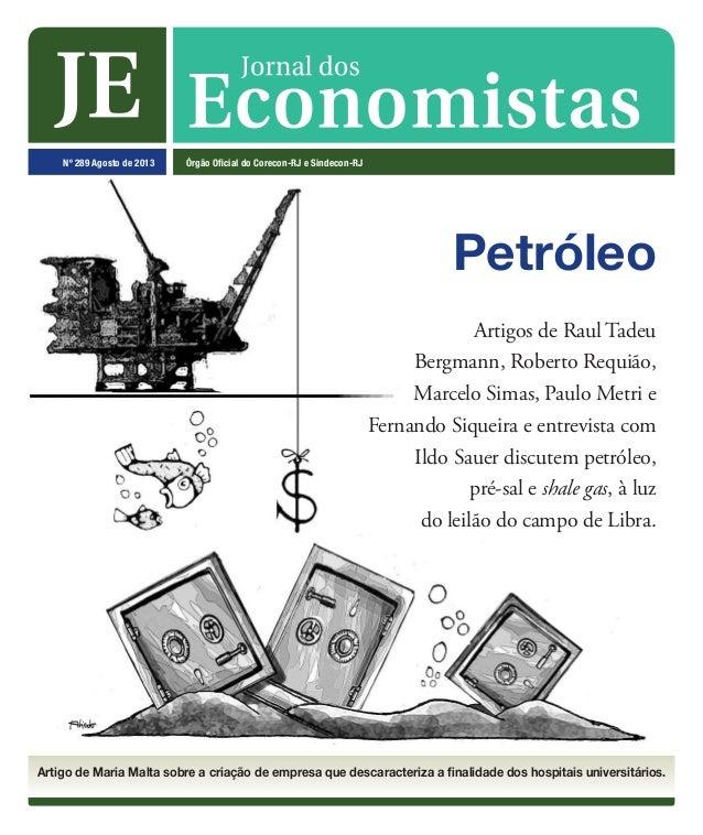 Petróleo Nº 289 Agosto de 2013 Órgão Oficial do Corecon-Rj e Sindecon-Rj Artigo de Maria Malta sobre a criação de empresa ...