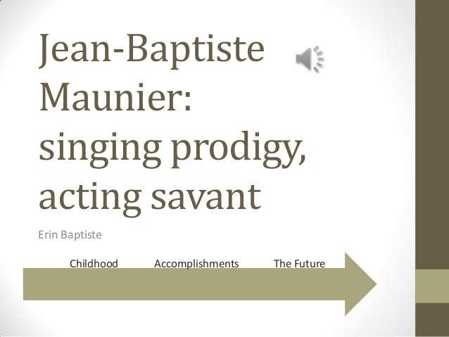 Jean-BaptisteMaunier:singing prodigy,acting savantErin BaptisteThe FutureAccomplishmentsChildhood