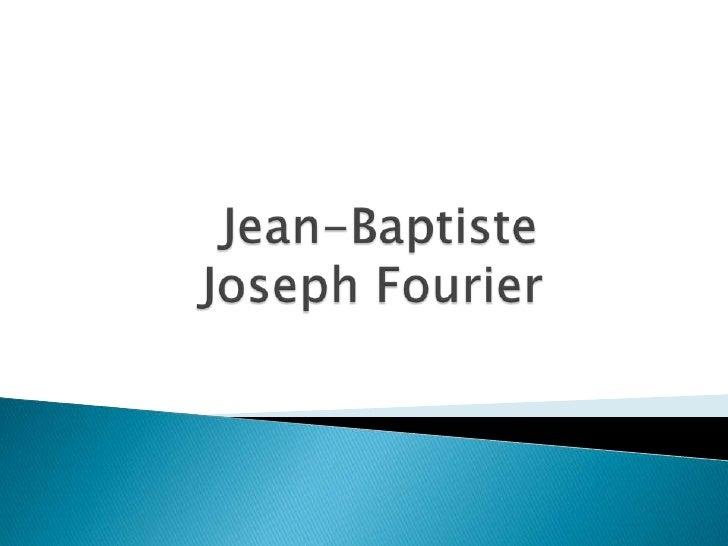 Jean-Baptiste      Joseph Fourier<br />