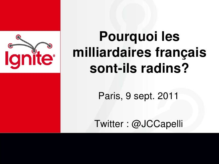 Pourquoi les milliardaires français sont-ils radins?  <br />Paris, 9 sept. 2011<br />Twitter : @JCCapelli<br />
