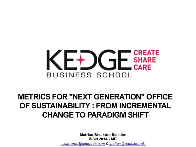 """METRICS FOR """"NEXT GENERATION"""" OFFICE OF SUSTAINABILITY : FROM INCREMENTAL CHANGE TO PARADIGM SHIFT Metrics Breakout Sessio..."""