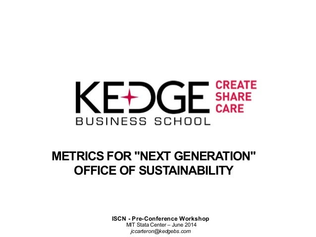 """METRICS FOR """"NEXT GENERATION"""" OFFICE OF SUSTAINABILITY ISCN - Pre-Conference Workshop MIT Stata Center – June 2014 jccarte..."""