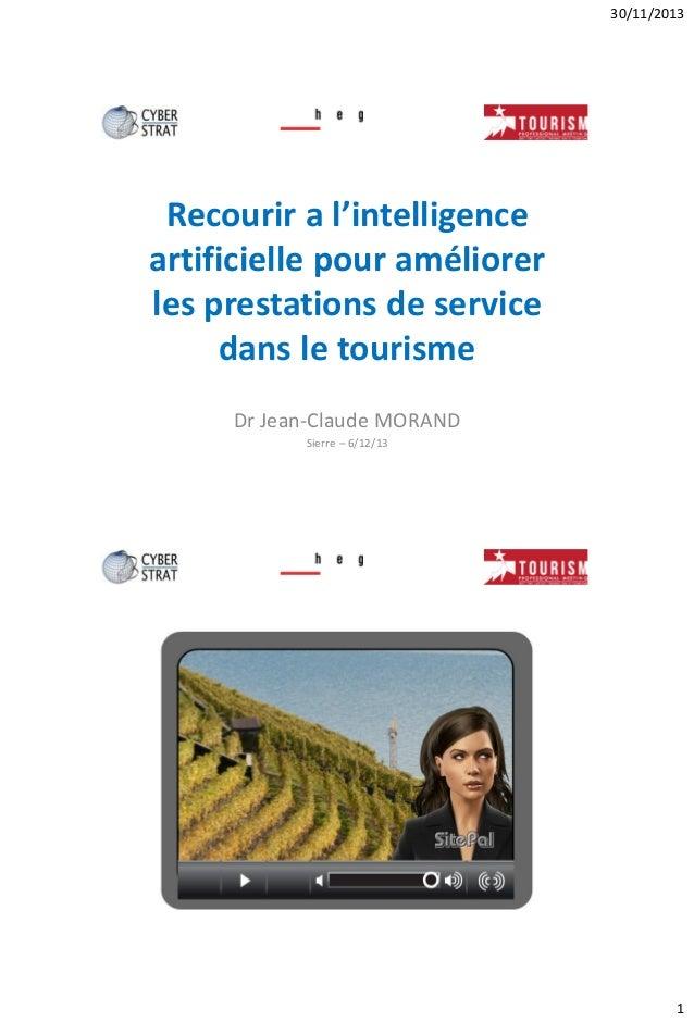 30/11/2013 1 Recourir a l'intelligence artificielle pour améliorer les prestations de service dans le tourisme Dr Jean-Cla...
