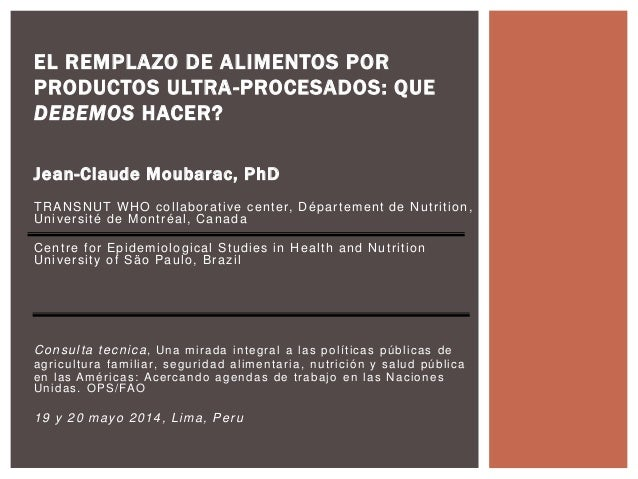 Jean-Claude Moubarac, PhD TRANSNUT WHO collaborative center, Département de Nutrition, Université de Montréal, Canada Cent...