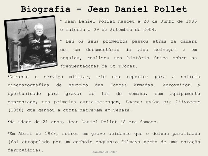 Biografia – Jean Daniel Pollet Jean-Daniel Pollet <ul><li>Jean Daniel Pollet nasceu a 20 de Junho de 1936 e faleceu a 09 d...