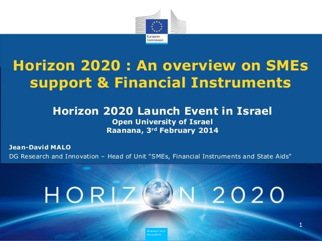 Horizon 2020 : An overview on SMEs support & Financial Instruments Horizon 2020 Launch Event in Israel Open University of ...
