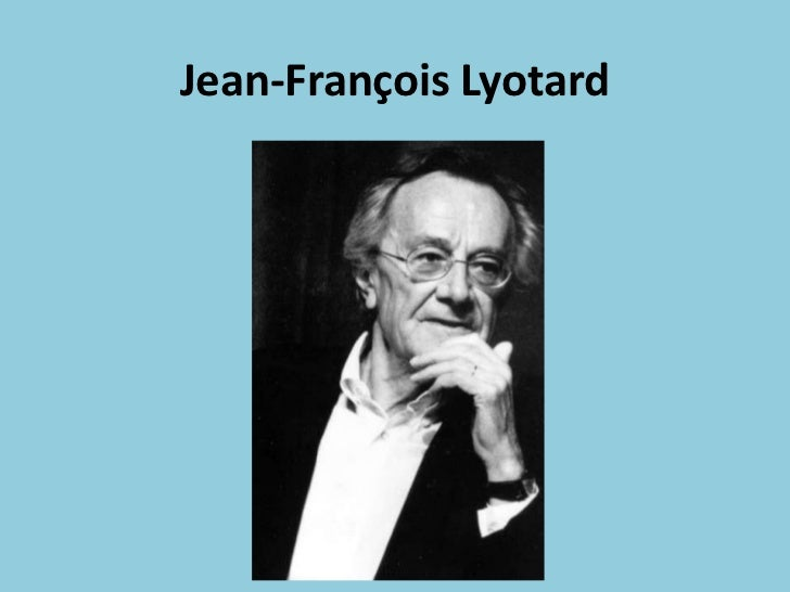 jean francois lyotard Summary: jean-françois lyotard was a french poststructuralist philosopher, best known for his highly influential formulation of the.