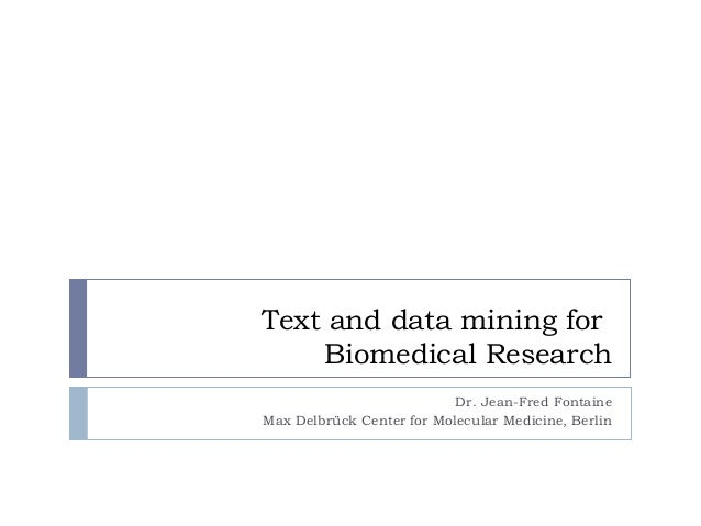 Text and data mining for Biomedical Research Dr. Jean-Fred Fontaine Max Delbrück Center for Molecular Medicine, Berlin