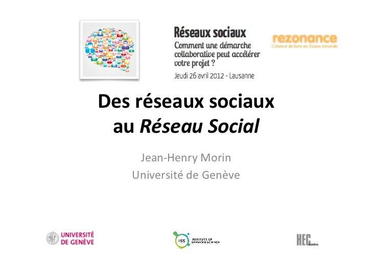 Des réseaux sociaux  au Réseau Social       Jean-‐Henry Morin      Université de Genève