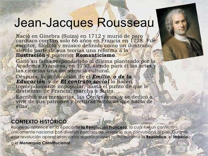 Jean-Jacques Rousseau Nació en Ginebra (Suiza) en 1712 y murió de paro cardiaco con tan solo 66 años en Francia en 1778. F...