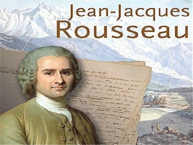 Jean-Jacques Rousseau. • Rousseau nació en Ginebra (Suiza) en 1712. • Fue un escritor, filósofo y músico, definido como il...