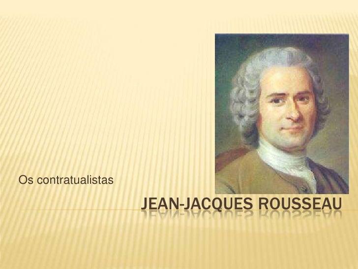 Os contratualistas                     JEAN-JACQUES ROUSSEAU