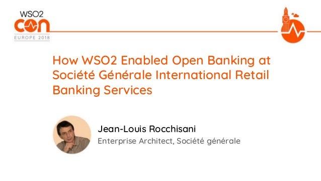 Enterprise Architect, Société générale How WSO2 Enabled Open Banking at Société Générale International Retail Banking Serv...