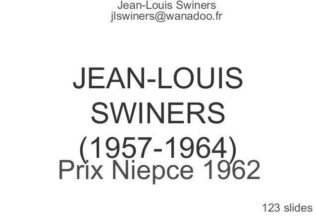JEAN-LOUIS SWINERS (1957-1964) Prix Niepce 1962 123 slides Jean-Louis Swiners jlswiners@wanadoo.fr