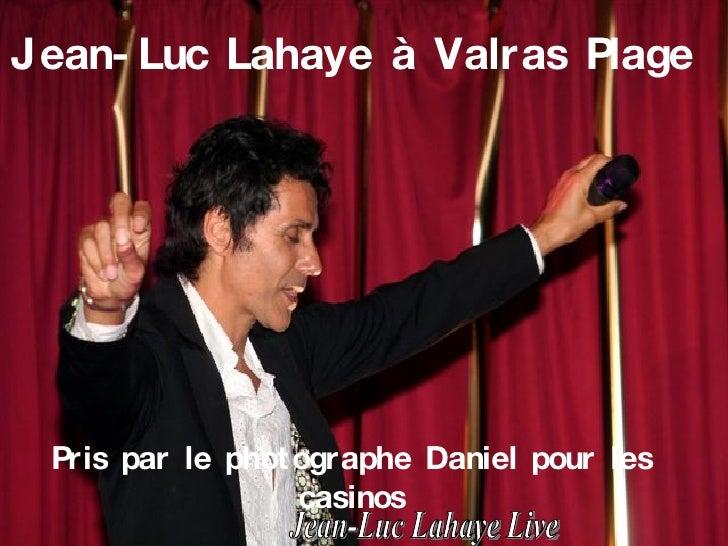 Jean-Luc Lahaye à Valras Plage   Pris par le photographe Daniel pour les casinos Jean-Luc Lahaye Live