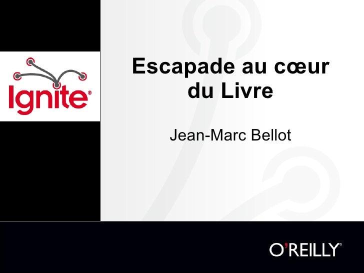 Escapade au cœur du Livre Jean-Marc Bellot