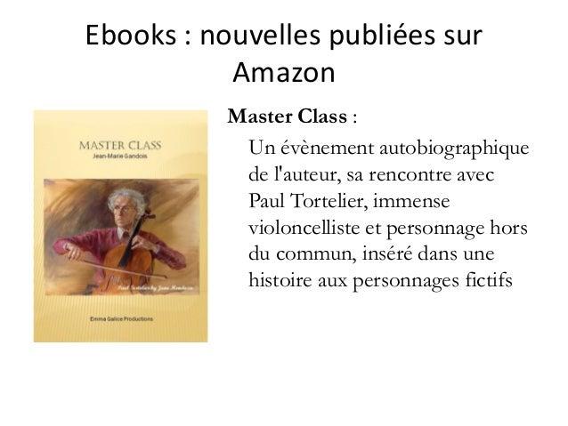 Ebooks :nouvellespubliéessur Amazon Master Class : Un évènement autobiographique de l'auteur, sa rencontre avec Paul T...
