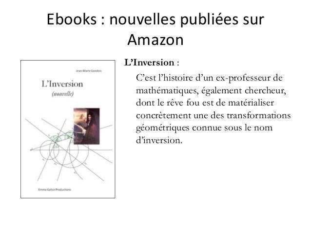 Ebooks :nouvellespubliéessur Amazon L'Inversion : C'est l'histoire d'un ex-professeur de mathématiques, également cher...