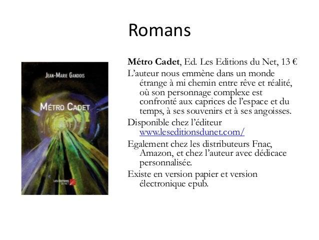Romans Métro Cadet, Ed. Les Editions du Net, 13 € L'auteur nous emmène dans un monde étrange à mi chemin entre rêve et réa...